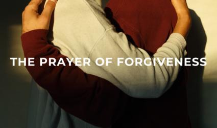 The Prayer of Forgiveness