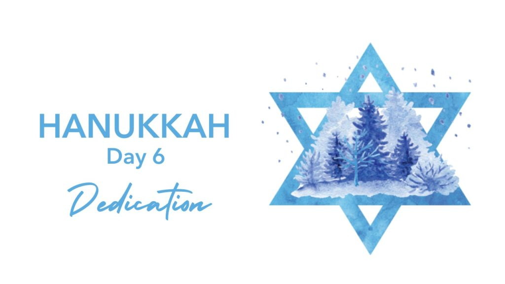 Hanukkah Day 6 Dedication