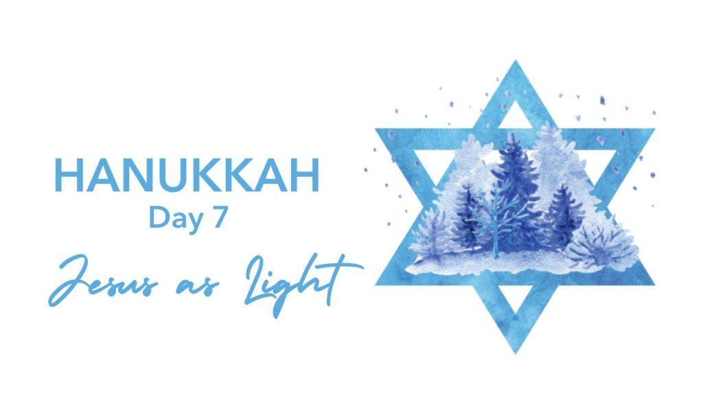 Hanukkah Day 7 Jesus as Light