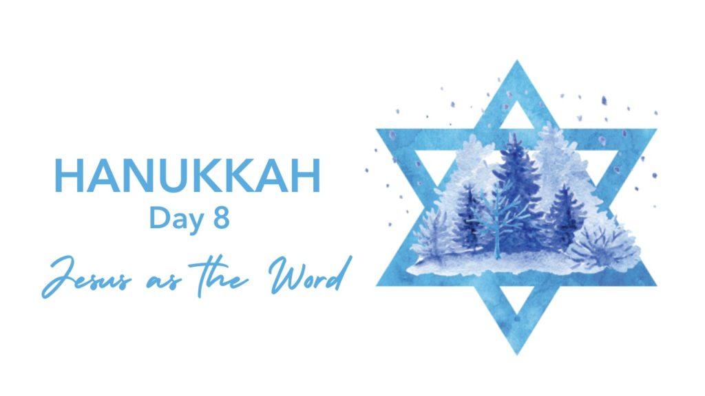 Hanukkah Day 8 Jesus as the Word